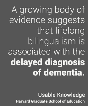 A growing body of evidence suggests that lifelong  bilingualism is  associated with the delayed diagnosis of dementia.