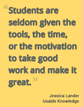 Students are seldom given the tools, the time, or the motivation to take good work and make it great. --Jessica Lander, teacher. #hgse #usableknowledge #teaching @harvarded