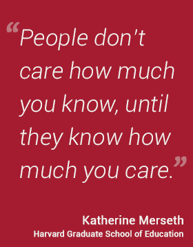 People don't care how much you know, until they know how much you care. - Katherine Merseth #hgse #usableknowledge @harvarded