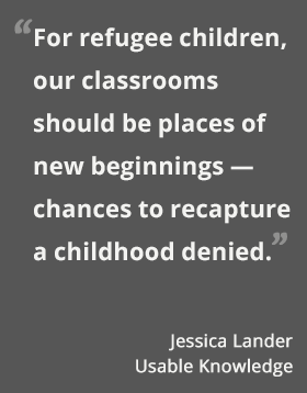 For refugee children, our classrooms should be places of new beginnings — chances to recapture a childhood denied. -- Jessica Lander #usableknowledge #hgse @harvarded