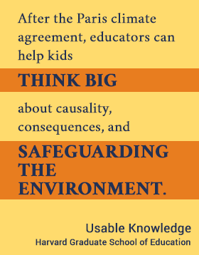After the Paris climate agreement, educators can help kids think big — about causality, consequences, and safeguarding the environment. #usableknowledge #hgse #environment @harvarded