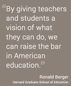 By giving teachers and students a vision of what they can do, we can raise the bar in American education. --Ronald Berger